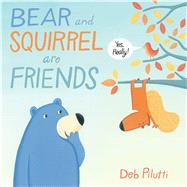 Bear and Squirrel Are Friends: Yes, Really! by Pilutti, Deb, 9781481429139