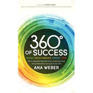 360 Degrees of Success: Money, Relationships, Energy, Time the 4 Essential Ingredients to Create Personal and Professional Success in Your Life by Weber, Ana, 9781614489139