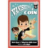 The Vanishing Coin by Egan, Kate; Lane, Mike; Wight, Eric, 9781250029140