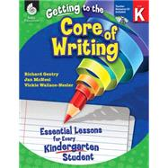 Getting to the Core of Writing, Level K: Essential Lessons for Every Kindergarten Student by Gentry, Richard; Mcneal, Jan; Wallace-Nesler, Vickie, 9781425809140