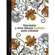 Mandalas y otros dibujos budistas para colorear libro de colorear adultos/Mandalas and other Buddhist coloring drawings Adult coloring book by Planeta, 9786070729140