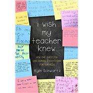 I Wish My Teacher Knew by Schwartz, Kyle, 9780738219141