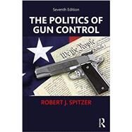 The Politics of Gun Control by Spitzer; Robert, 9781138559141