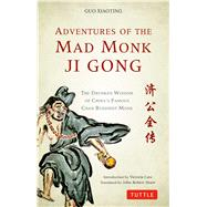 Adventures of the Mad Monk Ji Gong by Xiaoting, Guo; Shaw, John Robert; Cass, Victoria, 9780804849142