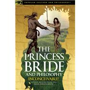The Princess Bride and Philosophy Inconceivable! by Greene, Richard; Robison-Greene, Rachel, 9780812699142