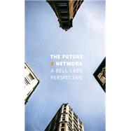 The Future X Network: A Bell Labs Perspective by Weldon; Marcus K., 9781498779142