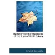 The Government of the People of the State of North Dakota by Woodworth, H. B., 9780554819143