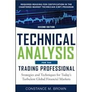 Technical Analysis for the Trading Professional, Second Edition: Strategies and Techniques for Today's Turbulent Global Financial Markets by Brown, Constance, 9780071759144