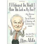 If I Understood You, Would I Have This Look on My Face? by ALDA, ALAN, 9780812989144