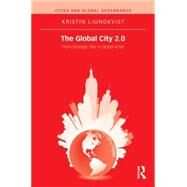 The Global City 2.0: From Strategic Site to Global Actor by Ljungkvist; Kristin, 9781138909144