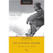 My Father, Frank: The Forgotten Alpinist by Smyte, Tony; Scott, Doug, 9781594859144