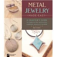 Metal Jewelry Made Easy A Crafter's Guide to Fabricating Necklaces, Earrings, Bracelets & More by Loney, Jan; Baskett, Mickey, 9781454709145