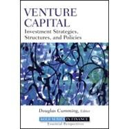 Venture Capital : Investment Strategies, Structures, and Policies