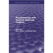 Psychotherapy with Severely Deprived Children by Boston; Mary, 9781138819146