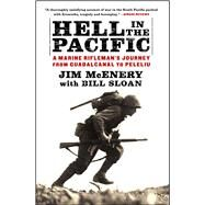 Hell in the Pacific : A Marine Rifleman's Journey from Guadalcanal to Peleliu by McEnery, Jim; Sloan, Bill, 9781451659146
