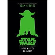 Star Wars: The Empire Strikes Back So You Want to Be a Jedi? by Gidwitz, Adam, 9781484709146