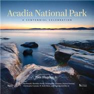 Acadia National Park by Blagden, Tom, Jr.; MacDonald, David (CON); Steele, Sheridan (CON); Crosman, Christopher (CON); Duncan, Dayton (CON), 9780847849147