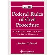 Federal Rules of Civil Procedure 2015 by Yeazell, Stephen C., 9781454859147