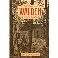 The Illustrated Walden or, Life in the Woods by Thoreau, Henry David, 9781454929147