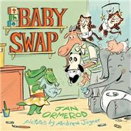 The Baby Swap by Ormerod, Jan; Joyner, Andrew, 9781481419147