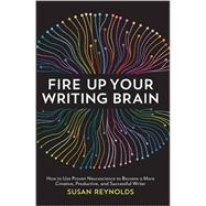 Fire Up Your Writing Brain by Reynolds, Susan, 9781599639147