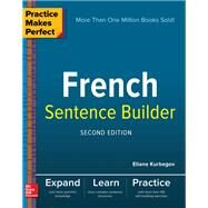 Practice Makes Perfect French Sentence Builder, Second Edition by Kurbegov, Eliane, 9781260019148
