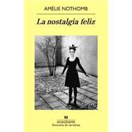 La nostalgia feliz/ A Happy Nostalgia by Nothomb, Amelie, 9788433979148