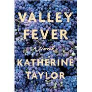 Valley Fever A Novel by Taylor, Katherine, 9780374299149