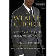 The Wealth Choice Success Secrets of Black Millionaires by Kimbro, Dennis, 9781137279149