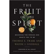 The Fruit of the Spirit by Trask, Thomas E.; Goodall, Wayde I.; Bright, Bill, 9781400209149