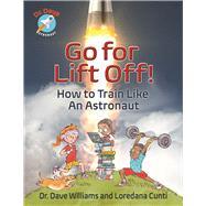 Go For Liftoff! How to Train Like An Astronaut by Williams, Dave; Cunti, Loredana; Krynauw, Theo, 9781554519149