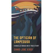 The Optician of Lampedusa A Novella Based on a True Story by Kirby, Emma-Jane, 9781944869151