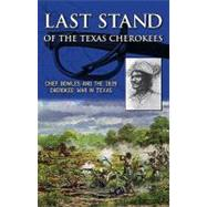 Last Stand of the Texas Cherokees : Chief Bowles and the 1839 Cherokee War in Texas by Moore, Stephen L., 9780981899152