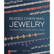 Beaded Chain Mail Jewelry Timeless Techniques with a Twist by Whyte, Dylon, 9781454709152
