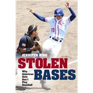 Stolen Bases : Why American Girls Don't Play Baseball by Ring, Jennifer, 9780252079153