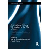 International Military Operations in the 21st Century: Global Trends and the Future of Intervention by Norheim-Martinsen; Per M., 9781138819153
