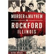 Murder & Mayhem in Rockford, Illinois by Kresol, Kathi, 9781467119153