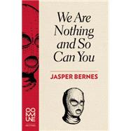 We Are Nothing and So Can You by Bernes, Jasper, 9781934639153
