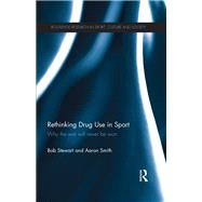 Rethinking Drug Use in Sport: Why the war will never be won by Stewart; Bob, 9780415659154