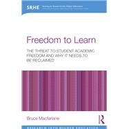 Freedom to Learn: The threat to student academic freedom and why it needs to be reclaimed by Macfarlane; Bruce, 9780415729154