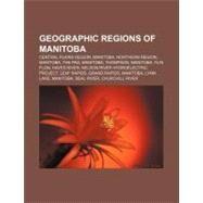Geographic Regions of Manitob : Northern Region, Manitoba, Winnipeg Capital Region, List of Regions of Manitoba, Westman Region, Manitoba by , 9781157099154