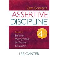 Lee Canter's Assertive Discipline : Positive Behavior Management for Today's Classroom by Canter, Lee, 9781934009154
