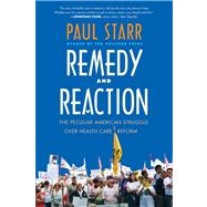 Remedy and Reaction; The Peculiar American Struggle over Health Care Reform, Revised Edition by Paul Starr, 9780300189155