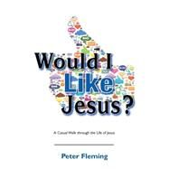 Would I Like Jesus?: A Casual Walk Through the Life of Jesus by Fleming, Peter, 9780809149155