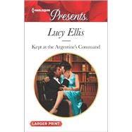 Kept at the Argentine's Command by Ellis, Lucy, 9780373139156