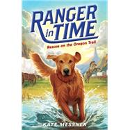 Rescue on the Oregon Trail (Ranger in Time #1) by Messner, Kate; McMorris, Kelley, 9780545639156