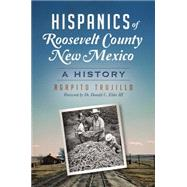Hispanics of Roosevelt County, New Mexico: A History by Trujillo, Agapito; Elder, Donald C., III, 9781626199156