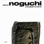 Isamu Noguchi: A Sculptor's World by Noguchi, Isamu; Fuller, R. Buckminster, 9783869309156