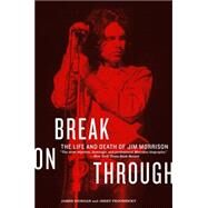 Break on Through : The Life and Death of Jim Morrison by Riordan, James, 9780688119157