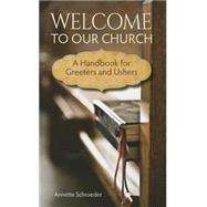Welcome to Our Church: A Handbook for Greeters and Ushers by Schroeder, Annette, 9780758649157